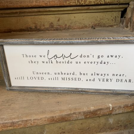 """""""Those we love don't go away..."""" Plaque"""