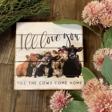 """""""I'll love you till the cows come home."""" Plaque"""